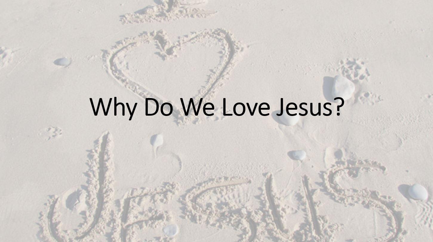 Why Do We Love Jesus?